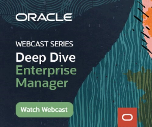 Oracle Enterprise Manager Webcast Series
